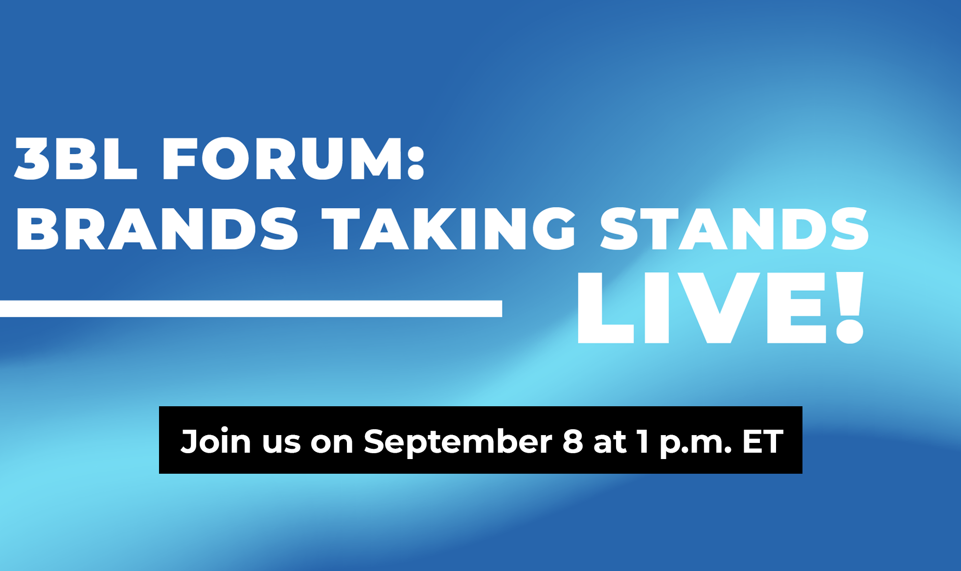 graphic reads: 3BL Forum Brands Taking Stands Live: Join us on September 8 at 1pm ET