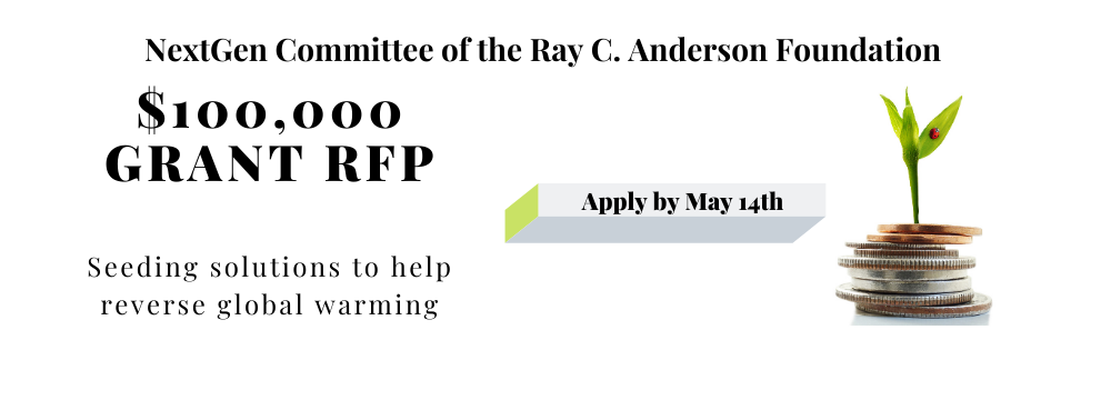 """Banner image reading """"NextGen Committee of the Ray C. Anderson Foundation: $100,000 Grant RFP. Apply by May 14."""""""