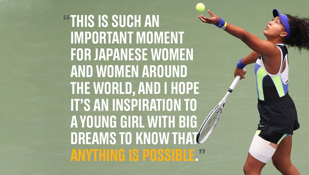 """Image of Naomi Osaka playing tennis alongside a quote reading, """"This is such an important moment for Japanese women, and women around the world; and I hope it's an inspiration to a young girl with big dreams to know that anything is possible"""""""