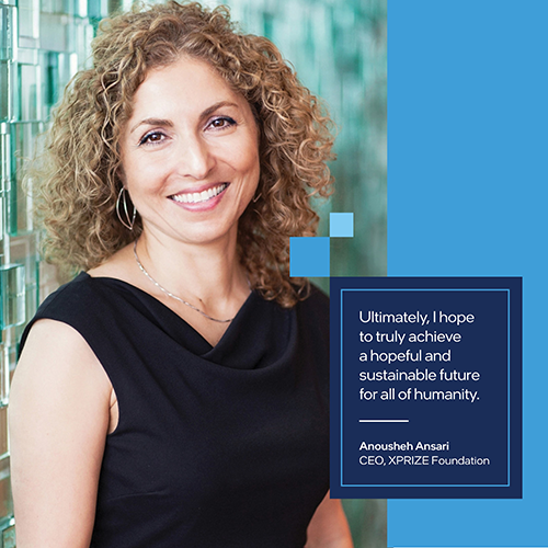 """Anousheh Ansari CEO, XPRIZE Foundation. Quote reads: """" Ultimately, I hope to achieve a hopeful and sustainable future for all of humanity."""""""