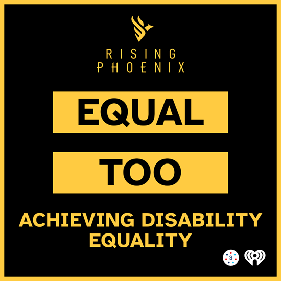 Graphic reads: Phoenix rising, Equal too, achieving disability equality