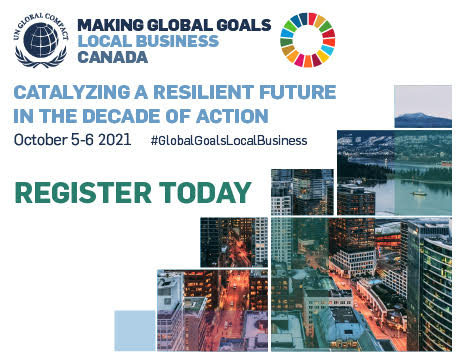 UNGCNC event graphic reads: MAKING GLOBAL GOALS LOCAL BUSINESS CANADA. CATALYZING A RESILIENT FUTURE IN THE DECADE OF ACTION. OCTOBER 5-6 #GLOBALGOALSLOCALBUSINESS