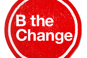 900 Certified B Corps and their 20 Million Friends Launch the B the Change Campaign, Celebrating and Rewarding People Using Business as a Force for Good Image